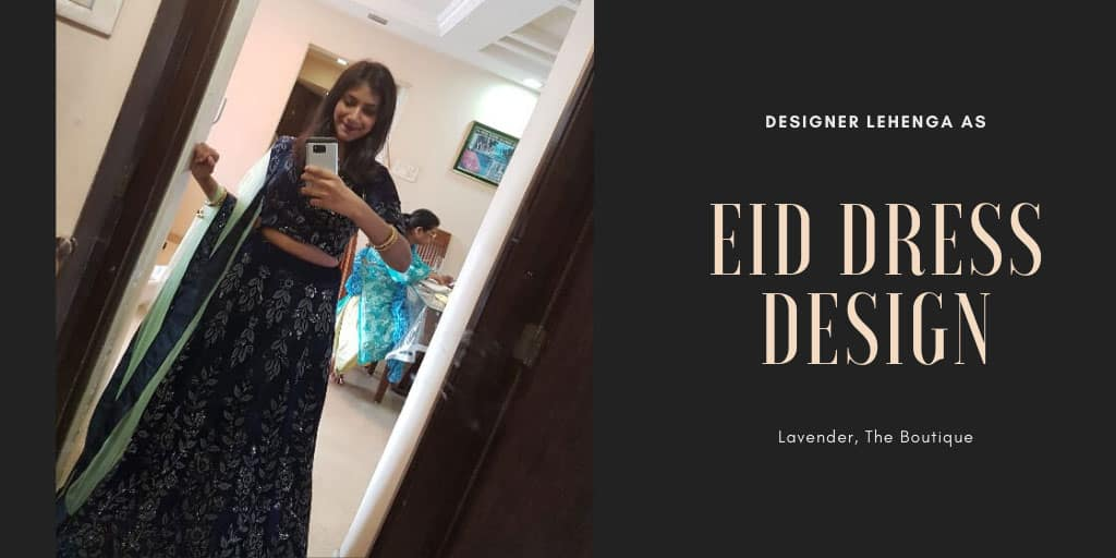 Client Nihad dons a lehenga for eid celebrations